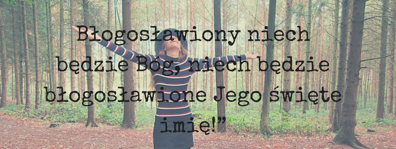 blogoslawiony-niech-bedzie-bog-niech-bedzie-blogoslawione-jego-swiete-imie