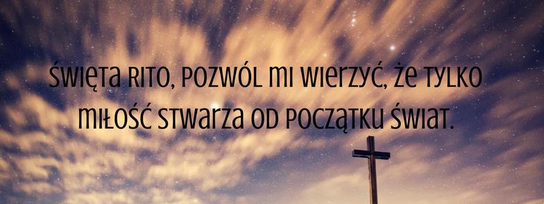 swieta-rito-pozwol-mi-wierzyc-ze-tylko-milosc-stwarza-od-poczatku-swiat-1